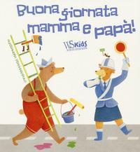 Buona giornata mamma e papà! / Alessandra Psacharopulo