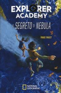 Explorer Academy. 1: Il segreto di Nebula