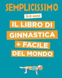 Semplicissimo: il libro di ginnastica + facile del mondo