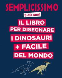 Il libro per disegnare i dinosauri + facile del mondo