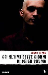 Gli ultimi sette giorni di Peter Crumb / Jonny Glynn