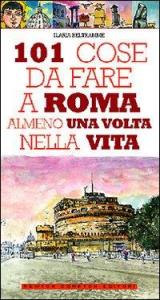 101 cose da fare a Roma almeno una volta nella vita / Ilaria Beltramme ; illustrazioni di Thomas Bires