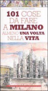 101 cose da fare a Milano almeno una volta nella vita / Micol Arianna Beltramini ; illustrazioni di Thomas Bires