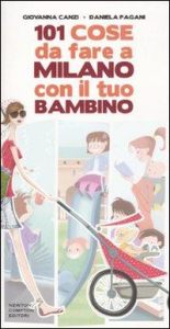 101 cose da fare a Milano con il tuo bambino / Giovanna Canzi, Daniela Pagani ; illustrazioni di Ilaria Vescovo
