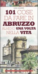 101 cose da fare in Abruzzo almeno una volta nella vita / Luisa Gasbarri ; illustrazioni di Marco Lovisatti