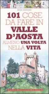 101 cose da fare in Valle d'Aosta almeno una volta nella vita / Katja Centomo ; illustrazioni di Fabio Piacentini