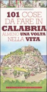 101 cose da fare in Calabria almeno una volta nella vita / Annalisa Marchianò ; illustrazioni di Thomas Bires