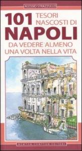 101 tesori nascosti di Napoli da vedere almeno una volta nella vita / Alessio Strazzullo ; illustrazioni di Thomas Bires