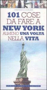 101 cose da fare a New York almeno una volta nella vita / Gianfranco Cordara ; illustrazioni di Fabio Piacentini