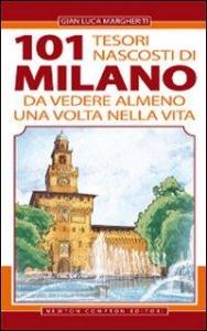 101 tesori nascosti di Milano da vedere almeno una volta nella vita / Gian Luca Margheriti ; illustrazioni di Thomas Bires