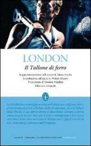 Il tallone di ferro / Jack London ; saggio introduttivo sull'autore di Mario Picchi ; introduzione all'opera di Walter Mauro ; [traduzione di Daniela Paladini]