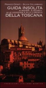 Guida insolita ai misteri, ai segreti, alle leggende e alle curiosità della Toscana / Franco Cesati, Silvia Columbano