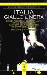 Italia giallo e nera : omicidi passionali, delitti di mafia, stragi terroristiche : la storia del nostro Paese è scritta con il sangue / Emanuele Boccianti, Sabrina Ramacci