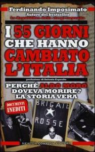 I 55 giorni che hanno cambiato l'Italia : perché Aldo Moro doveva morire? : la storia vera / Ferdinando Imposimato ; prefazione di Antonio Esposito