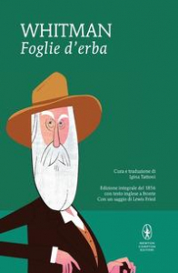 Foglie d'erba / Walt Whitman ; cura e traduzione di Igina Tattoni ; con un saggio di Lewis Fried