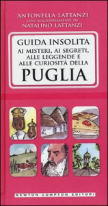 Guida insolita ai misteri, ai segreti, alle leggende e alle curiosità della Puglia