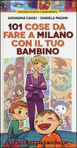 101 cose da fare a Milano con il tuo bambino / Giovanna Canzi, Daniela Pagani ; illustrazioni di Adriana Farina