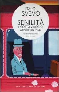 Senilità e Corto viaggio sentimentale / Italo Svevo ; a cura di Mario Lunetta