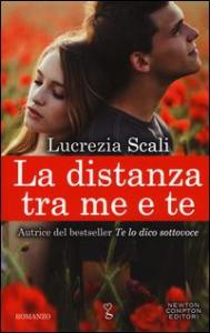La distanza tra me e te / Lucrezia Scali