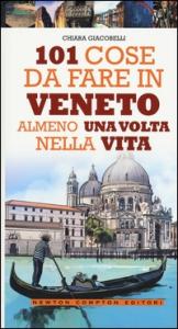 101 cose da fare in Veneto almeno una volta nella vita / Chiara Giacobelli ; illustrazioni di Fabio Piacentini