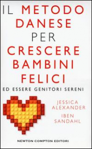 Il metodo danese per crescere bambini felici ed essere genitori sereni / Jessica Joelle Alexander, Iben Dissing Sandahl