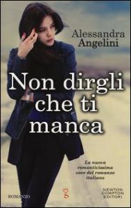 Non dirgli che ti manca / Alessandra Angelini