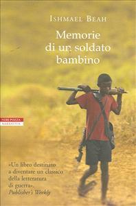 Memorie di un soldato bambino / Ishmael Beah ; traduzione di Luca Fusari