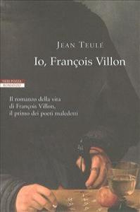Io, François Villon / Jean Teulé ; traduzione di Giuliano Corà