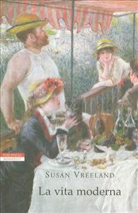 La vita moderna / Susan Vreeland ; traduzione di Massimo Ortelio