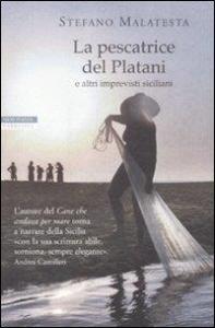 La pescatrice del Platani e altri imprevisti siciliani / Stefano Malatesta