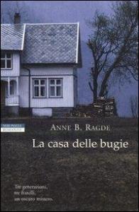 La casa delle bugie / Anne B. Ragde ; traduzione di Cristina Falcinella