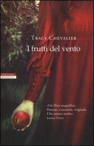 I frutti del vento / Tracy Chevalier ; traduzione dall'inglese di Massimo Ortelio
