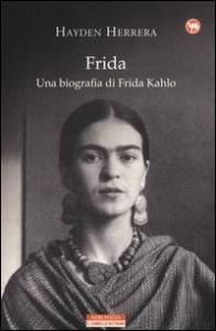 Frida : una biografia di Frida Kahlo / Hayden Herrera ; cura e traduzione di Maria Nadotti