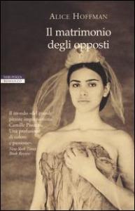 Il matrimonio degli opposti / Alice Hoffmann ; traduzione di Laura Prandino