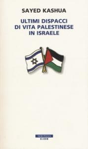 Ultimi dispacci di vita palestinese in Israele