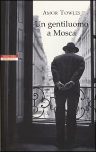 Un gentiluomo a Mosca / Amor Towles ; traduzione di Serena Prina
