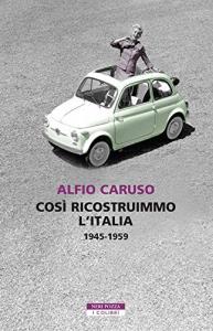 Così ricostruimmo l'Italia, 1945-1959