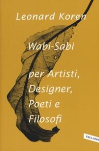 Wabi-Sabi per artisti, designer, poeti e filosofi