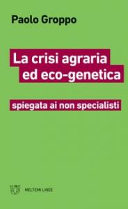 La crisi agraria ed eco-genetica spiegata ai non specialisti