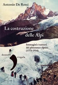 La costruzione delle Alpi. Immagini e scenari del pittoresco alpino