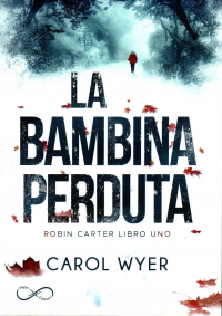 Detective Robyn Carter. 1: La bambina perduta