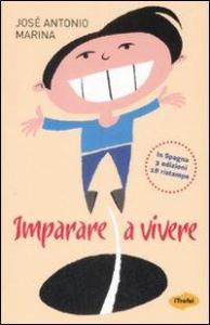 Imparare a vivere / José Antonio Marina ; traduzione di Francesca Pe'