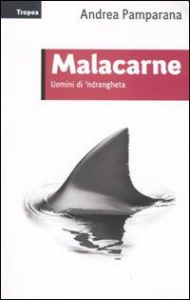 Malacarne : [uomini di 'ndrangheta] / Andrea Pamparana