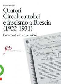 Oratori, circoli cattolici e fascismo a Brescia (1922-1931)