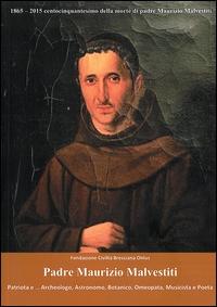 Padre Maurizio Malvestiti patriota e ... archeologo, astronomo, botanico, musicista e poeta