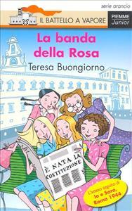 La banda della Rosa / Teresa Buongiorno ; illustrazioni di Desideria Guicciardini ; postfazione di Luciano Tas