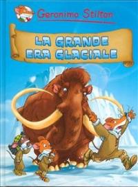 La grande era glaciale / Geronimo Stilton