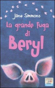 La grande fuga di Beryl / Jane Simmons ; traduzione di Grazia Rusticali ; illustrazioni dell'autore