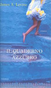Il quaderno azzurro / James A. Levine ; traduzione di Laura Prandino