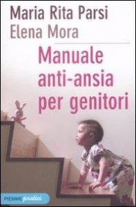 Manuale anti-ansia per genitori / Maria Rita Parsi, Elena Mora ; [illustrazioni di Guido Manuli]
